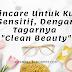 """Skincare Untuk Kulit Sensitif, Dengan Tagarnya """"Clean Beauty"""""""