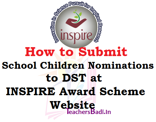 how to submit eligible school children nominations to dst at inspire award scheme website,inspireawards-dst.gov.in, inspire award student nomination form,online mode,offline mode,last date
