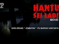 Download Film Hantu Sei Ladi (2017) BluRay Full Movie