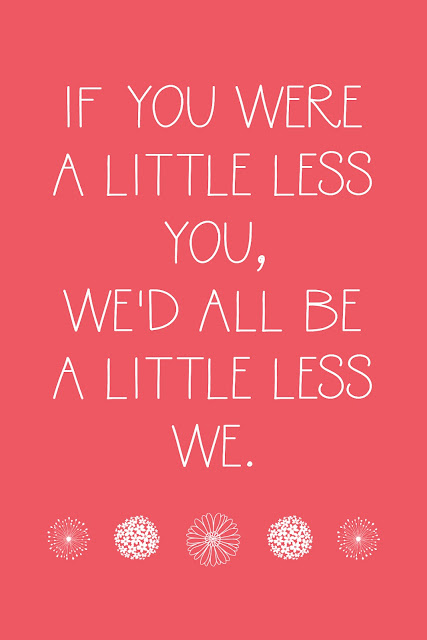 """FREE PRINTABLE """"If you were a little less you, we'd all be a little less we."""" -Piglet, Winnie the Pooh"""