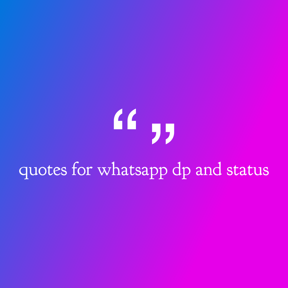 Quotes for Whatsapp dp and status