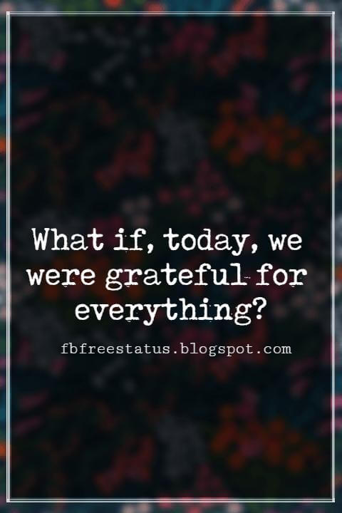Inspiring Thanksgiving Quotes, What if, today, we were grateful for everything? - Charlie Brown