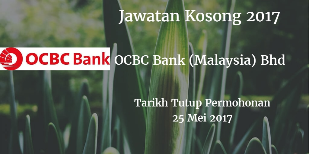 Jawatan Kosong OCBC Bank (Malaysia) Bhd 25 Mei 2017