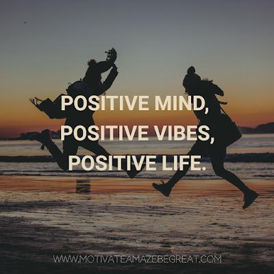 "Super Motivational Quotes: ""Positive mind, positive vibes, positive life."""