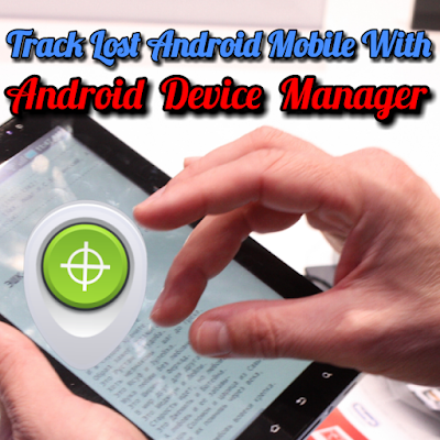 How To Find Lost Mobile Phone Using Android Device Manager | Track Lost Phone With Google Device Manager