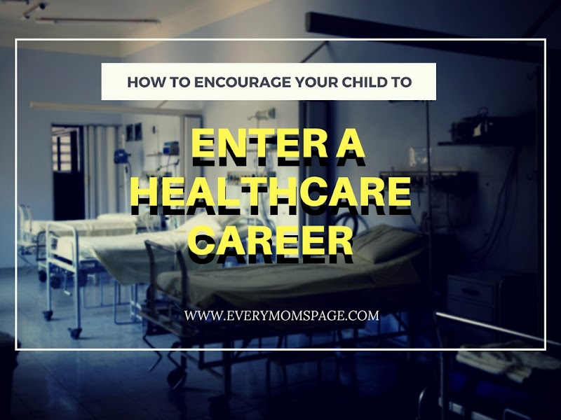 How to Encourage Your Child to Enter a Healthcare Career