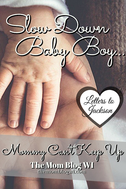 Letters to Our Little Ones | Slow Down Baby Boy | The Mom Blog WI | A heartfelt letter to our little ones who aren't so little anymore. #GuestBlogging #MomBlogger #MomLife #Babies #Toddlers #Parenting #Letters