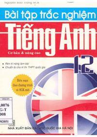 Bài Tập Trắc Nghiệm Tiếng Anh 12 Cơ Bản và Nâng Cao - Nguyễn Bảo Trang
