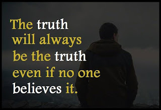 Staying Alive is Not Enough :The truth will always be the truth even if no one believes it.