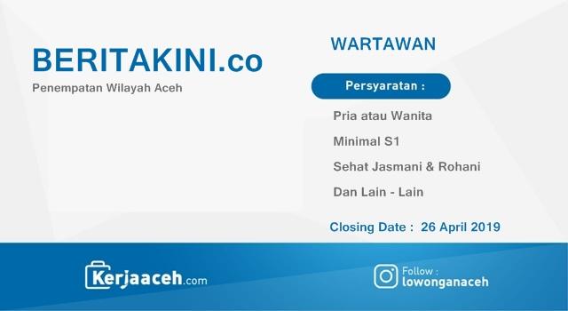 Lowongan Kerja Aceh Terbaru 2019 S1   Pada  Beritakini.co  untuk  20 lokasi Kabupaten dan kota di  Aceh