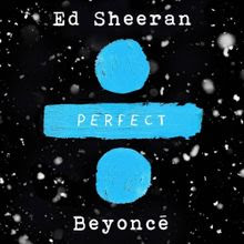 Ed Sheeran & Beyoncé - Perfect Duet