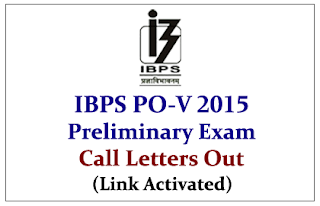 IBPS PO-V Preliminary Online Exam 2015- Call Letters Out (Link Activated) Check Here