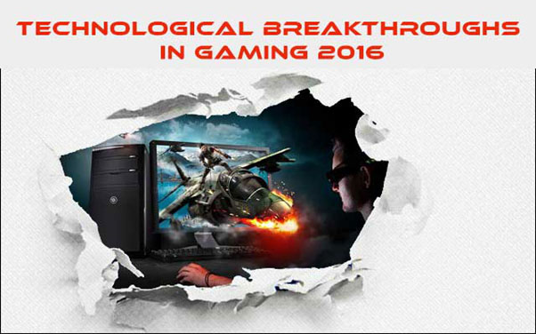 Technological Breakthroughs in Gaming 2016