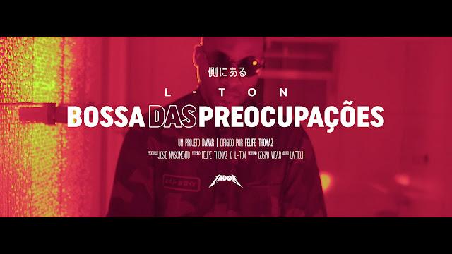 """L-TON apresenta o videoclipe de """"Bossa das Preocupações"""""""