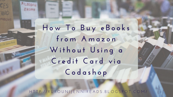 Rurounijennireads april 2017 how to buy ebooks from amazon without using a credit card via codashop fandeluxe Images