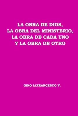 Gino Iafrancesco V.-La Obra De Dios,La Obra Del Ministerio y La Obra De Cada Uno-