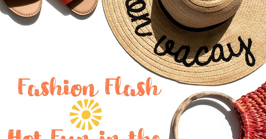 Fashion Flash | It's a Fashion Flash Summer!