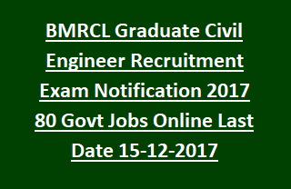 BMRCL Graduate Civil Engineer Recruitment Exam Notification 2017 80 Govt Jobs Online Last Date 15-12-2017