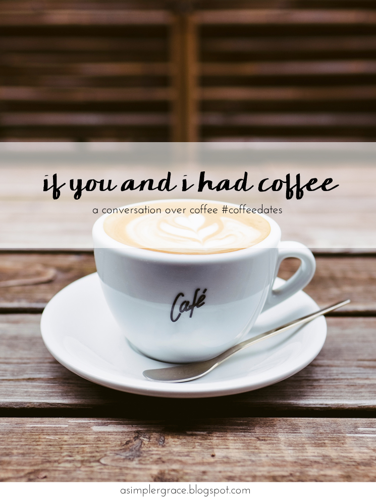 A conversation over coffee #coffeedates - If You and I Had Coffee | vol 7 - A Simpler Grace
