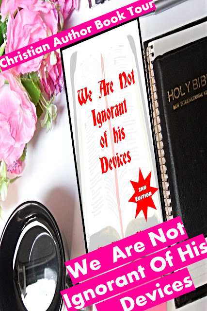 Christian Author Book Tour: We Are Not Ignorant Of His Devices