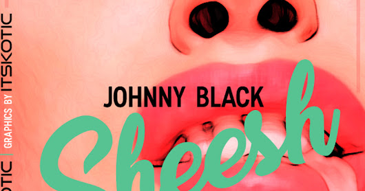 Johnny Black - Sheesh (featuring itsKOTIC) Produced By itsKOTIC