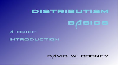 http://practicaldistributism.blogspot.com/2013/11/distributism-basics-brief-introduction.html