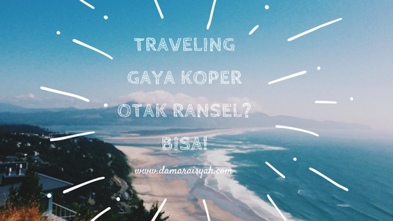 Traveling gaya koper atau ransel?