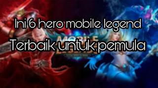 Ini 6 hero mobile legend terbaik untuk pemula