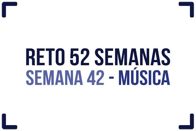 Reto 52 semanas - semana 42  - Música