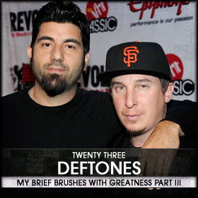 My Brief Brushes With Greatness Part III: 23. Deftones