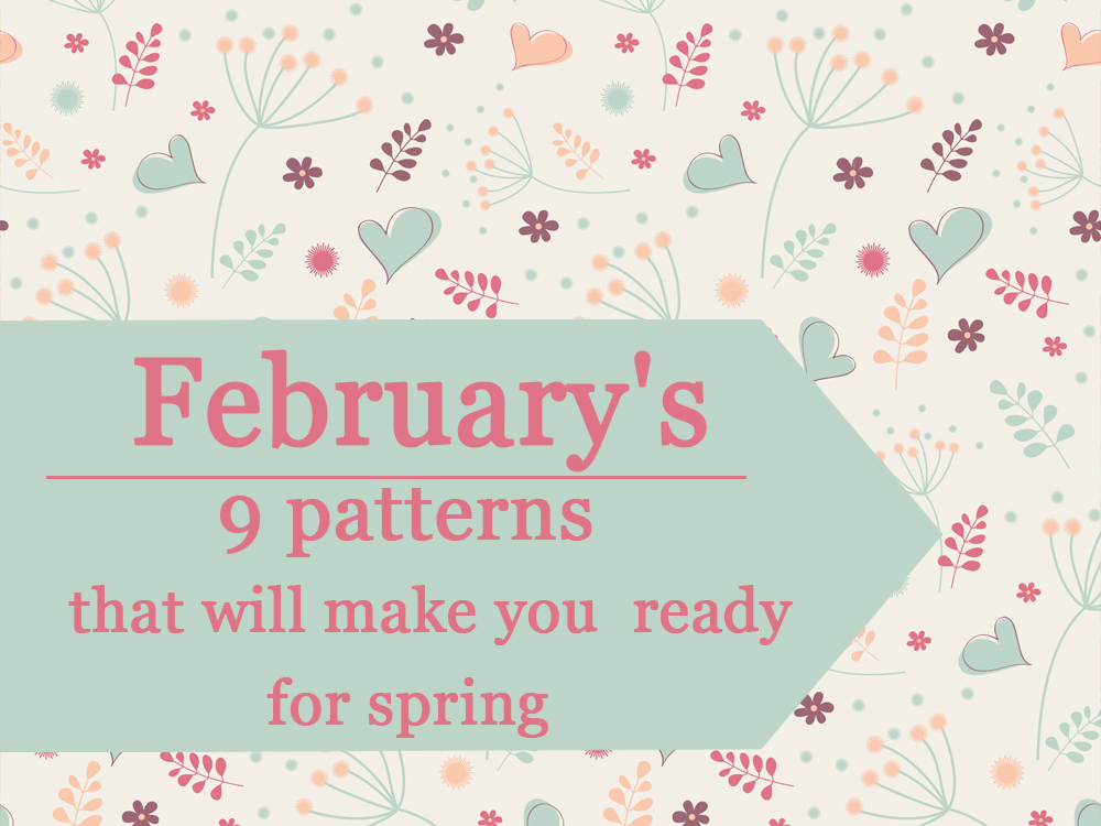 February's 9 patterns that will make you ready for spring