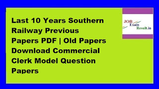 Last 10 Years Southern Railway Previous Papers PDF | Old Papers Download Commercial Clerk Model Question Papers