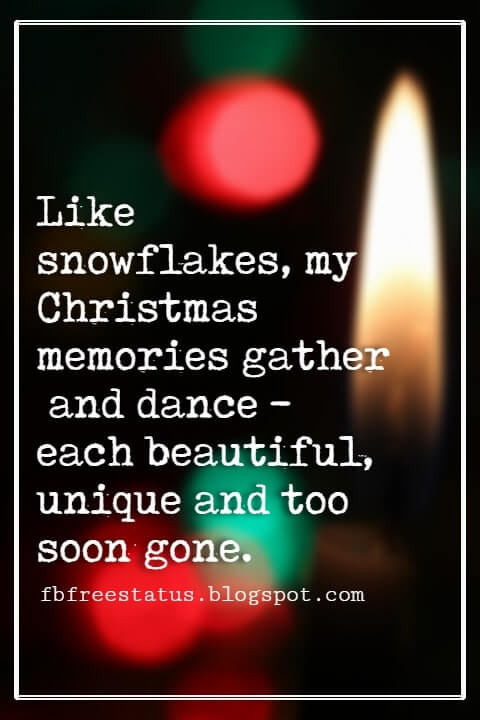 Christmas Quotes And Sayings, Like snowflakes, my Christmas memories gather and dance - each beautiful, unique and too soon gone. -Deborah Whipp