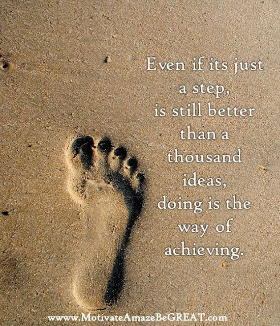 "Motivational Pictures Quotes, Facebook Page, MotivateAmazeBeGREAT, Inspirational Quotes, Motivation, Quotations, Inspiring Pictures, Success, Quotes About Life, Life Hack: ""Even if its just a step, is still better than a thousand ideas, doing is the way of achieving."""