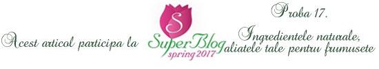 http://super-blog.eu/2017/04/07/proba-17-ingredientele-naturale-aliatele-tale-pentru-frumusete/