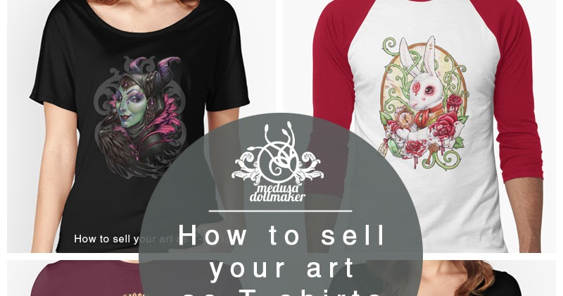 How To Sell Your Art As T Shirts Medusa Dollmaker
