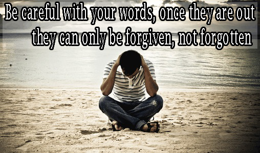 Be careful with your words, once they are ou