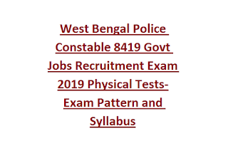 West Bengal Police Constable 8419 Govt Jobs Recruitment Exam Notification 2019 Physical Tests-Exam Pattern and Syllabus