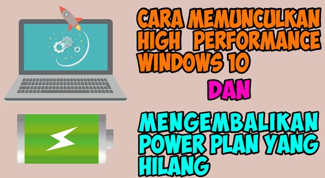 Cara Memunculkan High Performance Windows 10 Dan Mengembalikan Power Plan Yang Hilang