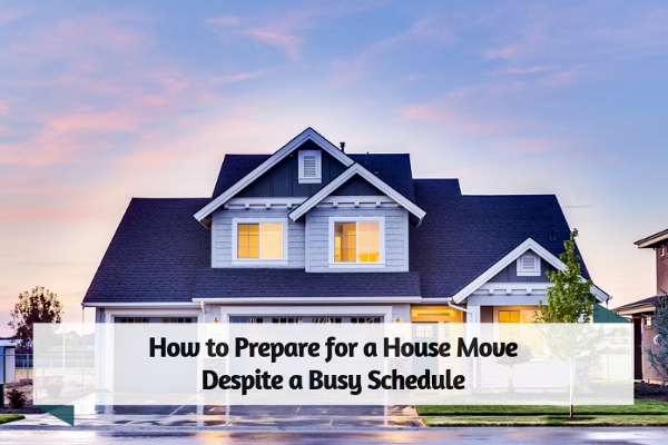 How to Prepare for a House Move Despite a Busy Schedule