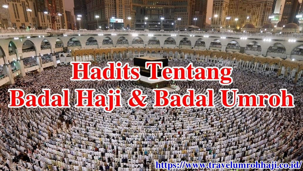 Hadits Badal Haji dan Umroh untuk petunjuk yang berniat membadalkan Haji atau Umroh