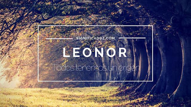 Significado y origen del Nombre Leonor ¿Que significa?
