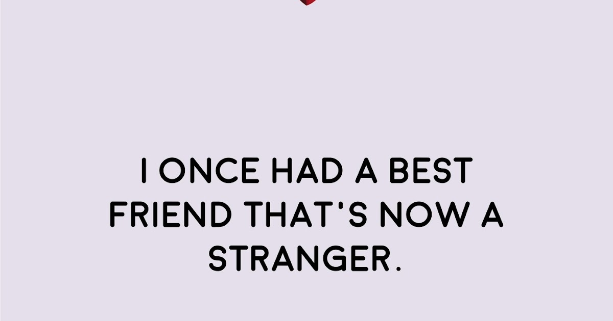 I Once Had A Best Friend That's Now A Stranger
