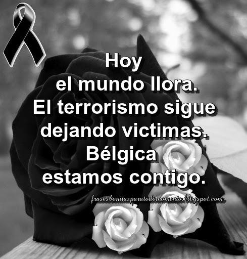 Hoy el mundo llora. El terrorismo sigue dejando víctimas. Bélgica estamos contigo.