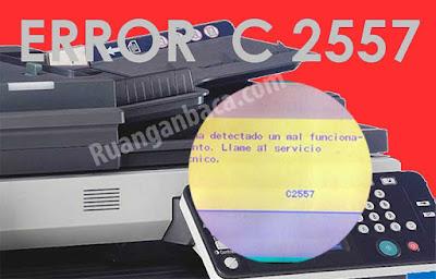 Cara Memperbaiki Error C2557 Fotocopy Bizhub 250/350