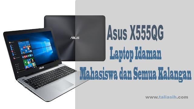 Asus X555QG Laptop Idaman Mahasiswa dan Semua Kalangan