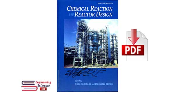 Chemical Reaction and Reactor Design 1st Edition by Hiroo Tominaga, Masakazu Tamaki