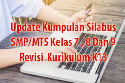 Update Kumpulan Silabus SMP/MTS Kelas 7 , 8 Dan 9 Revisi  Kurikulum K13