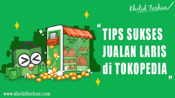 10 Tips SUKSES Jualan Laris di Tokopedia ! - Kholid Farhan