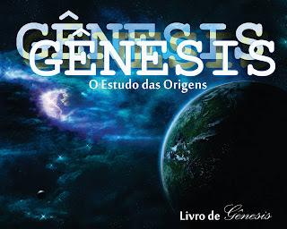 Estudo sobre O Livro de Gênesis 1 ao 50 (Resumo) - CURSO